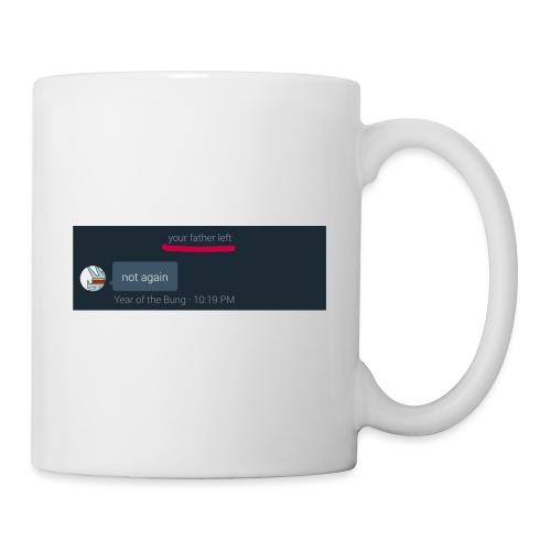 Your Father Left ..... (MEME LINE) - Mug