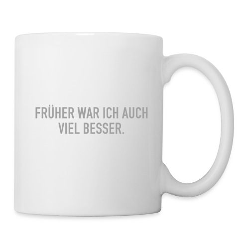 FRÜHER WAR ICH - Tasse