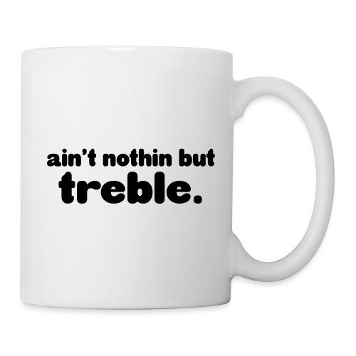 Ain't notin but treble - Mug