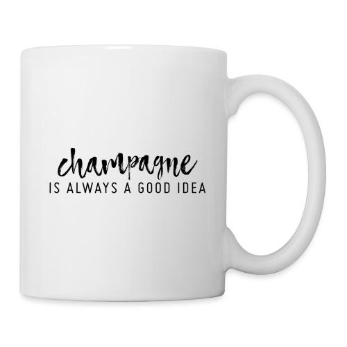 Champagner ist immer eine gute Idee! - Tasse