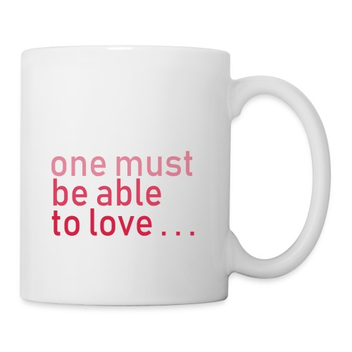 ONE MUST BE ABLE TO LOVE - Tasse