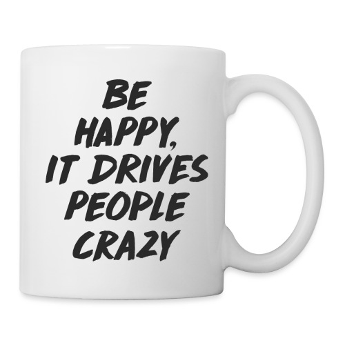 Be Happy it Drives People Crazy - Tasse