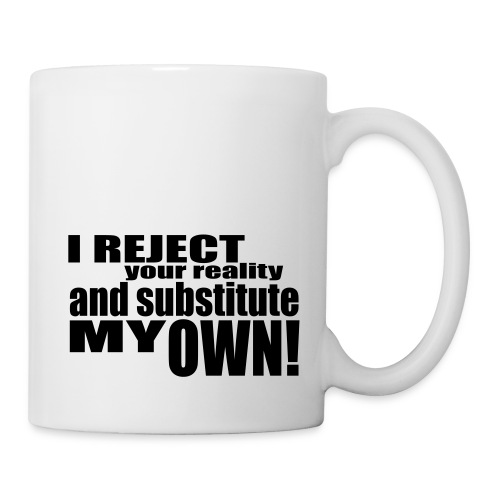 I reject your reality and substitute my own - Mug