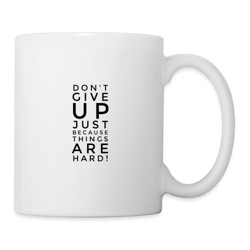 DON'T GIVE UP JUST BEAUSE THINGS ARE HARD! - Motiv - Tasse