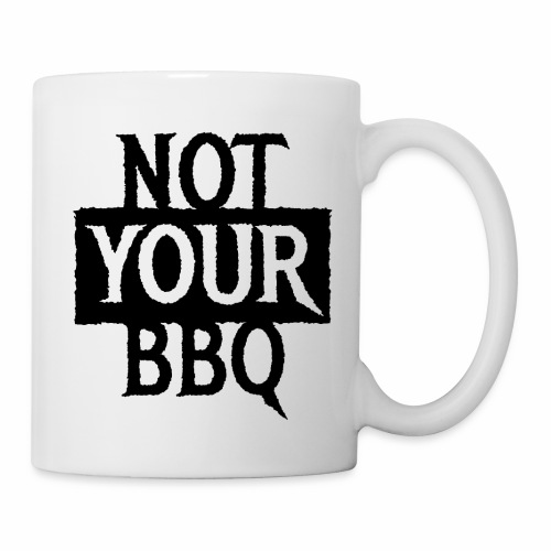 NOT YOUR BBQ BARBECUE - Coole Statement Geschenk - Tasse