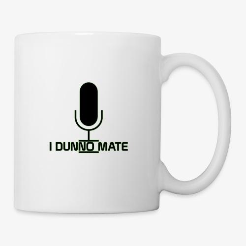 I Dunno Mate Logo - Mug