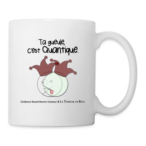 Ta gueule, c'est quantique. - Mug blanc