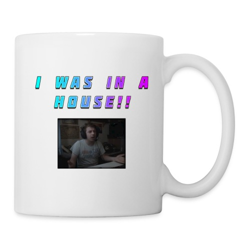 I WAS IN A HOUSE!! - Mug