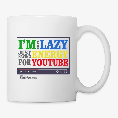I'm Not Lazy I'm Just Saving Energy For YouTube - Mug