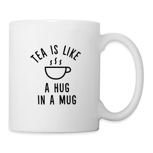 Tea is like a hug in a mug. - Tasse