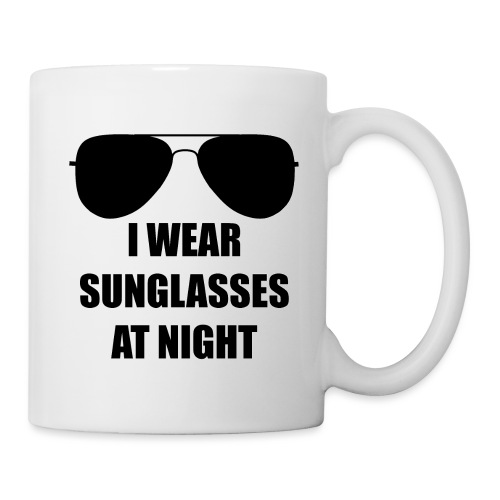 I Wear Sunglasses At Night - Tasse