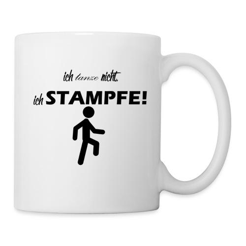 Ich tanze nicht, ich stampfe! - Tasse