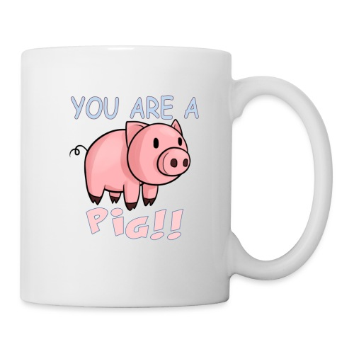 YOU ARE A PIG! T-SHIRT - Mug