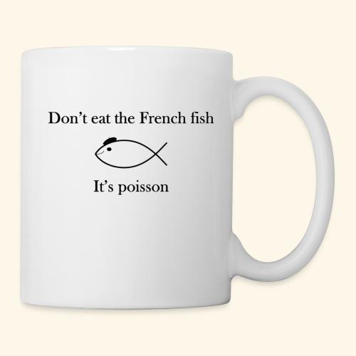 Don't eat the French fish, it's poisson - Mug blanc