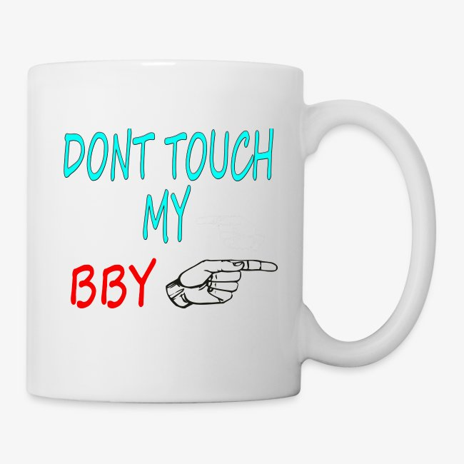 DONT TOUCH MY BBY