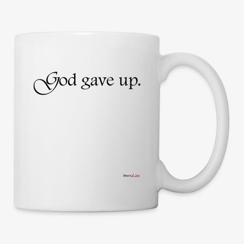 God gave up, let's drink! - Tasse