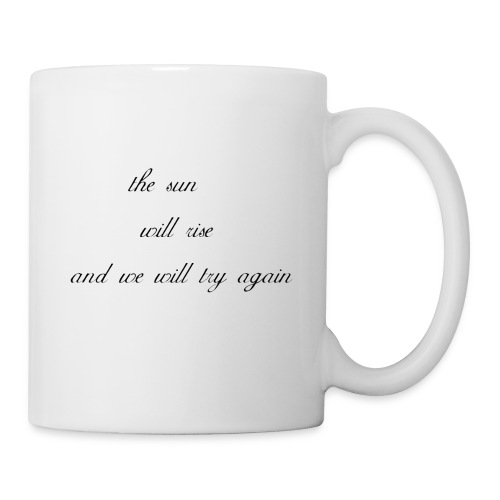 The Sun Will Rise And We Will Try Again - Mug
