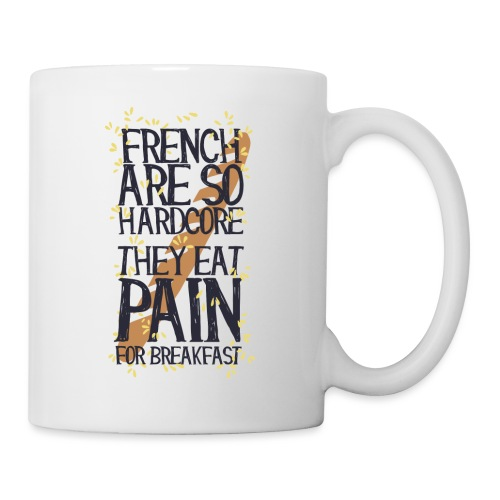 French are so hard...., they eat pain for breakfas - Tazza