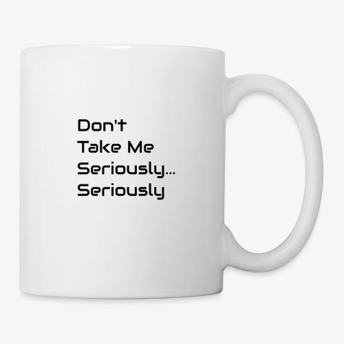 Don't Take Me Seriously... - Mug
