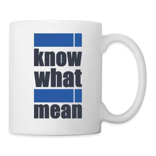 i know what i mean - Tasse