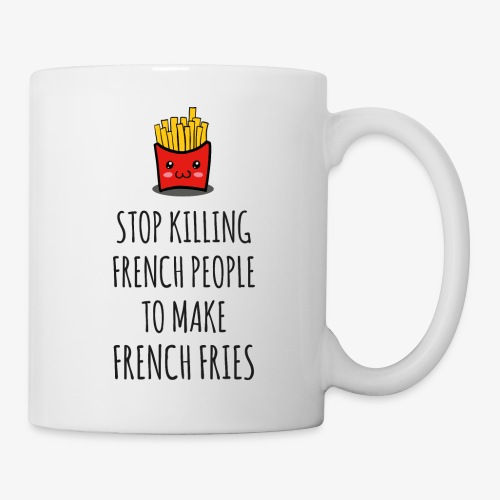 Stop killing french people to make french fries - Tasse