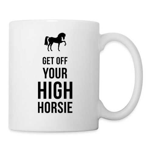 Get Off Your High Horsie - Mug