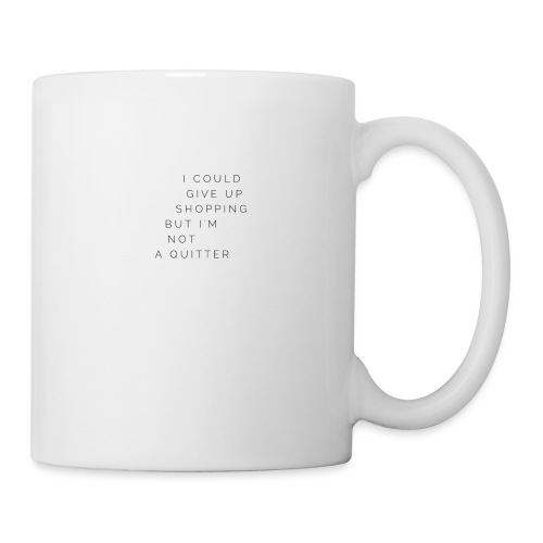I could give up shopping but I'm not a quitter - Mug