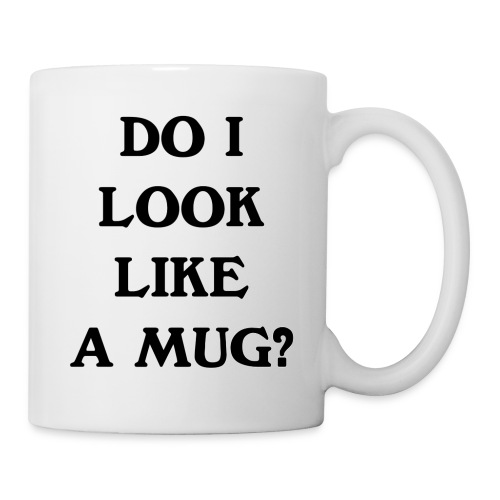 Do I Look Like A Mug? - Mug