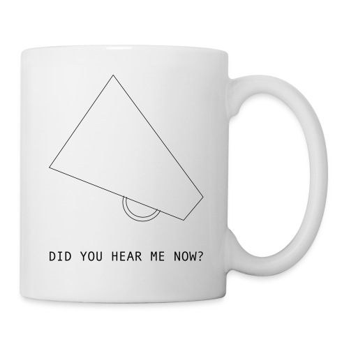 did you hear me now? - Mug blanc