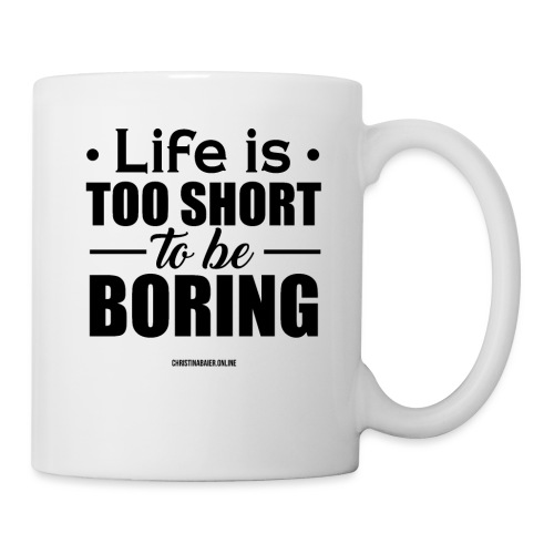 Life is too short to be boring - Tasse