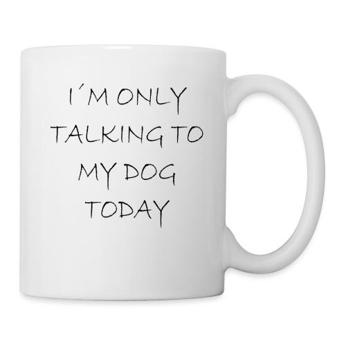 Heute spreche ich nur mit meinem Hund - Tasse