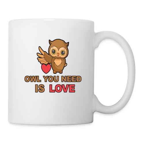 Owl You Need Is Love - Tasse