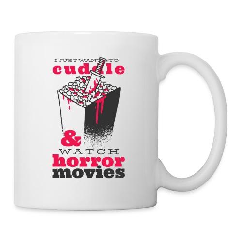 I Just Warn To Cuddle & Watch Horror Movies - Tasse