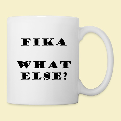 Fika what else? - Tasse