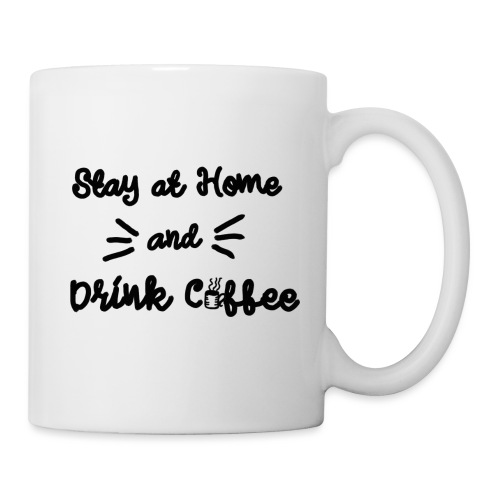 Stay At Home And Drink Coffee - Tasse