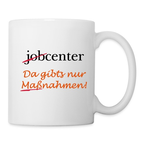 jobcenter - da gibts nur Maßnahmen! Kein Job - Tasse