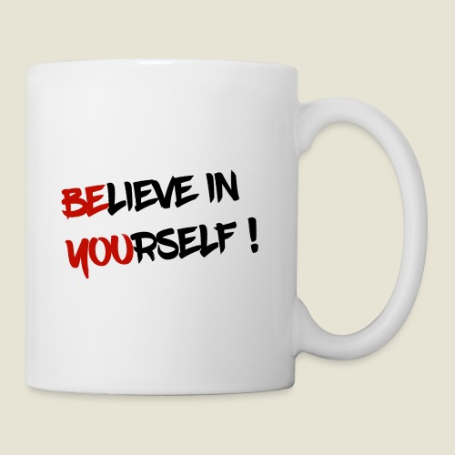 Believe in yourself... - Tasse