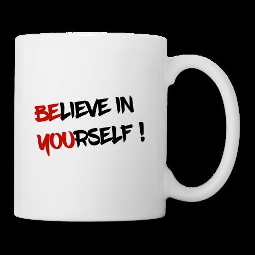 Believe in yourself... - Tasse