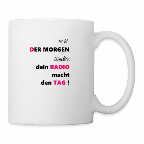 nicht der Morgen macht den Tag sondern dein Radio - Tasse