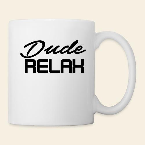 Dude Relax - Tasse