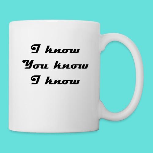 I know You know I know - Mug blanc