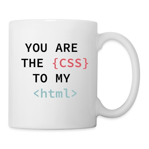 You Are My CSS TO MY html - Tasse