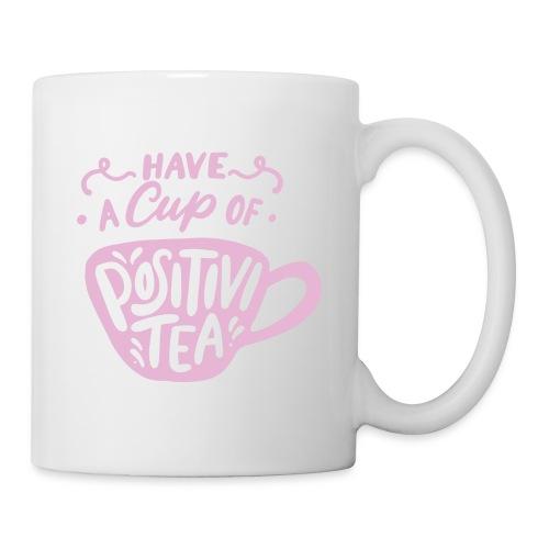 Have a cup of positivi-tea - Tasse