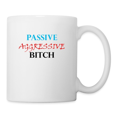 passive aggressive bitch - Tasse
