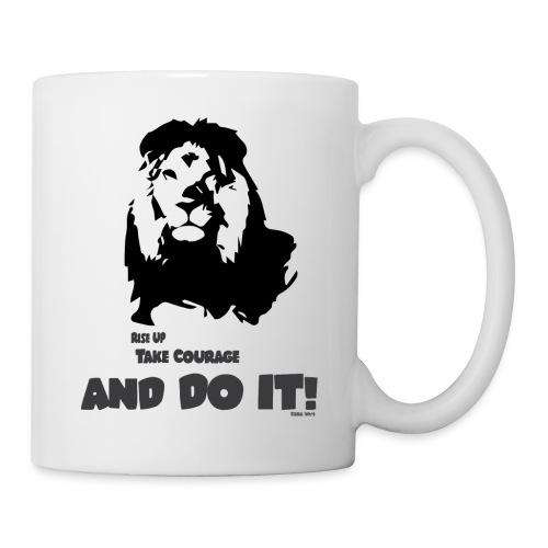 Rise up, take courage and do it! - Mug