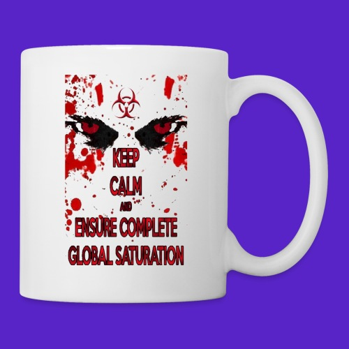 Keep calm and ensure complete global saturation - Tazza