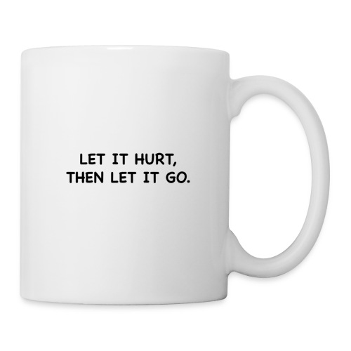 Let it hurt, then let it go. - Mug