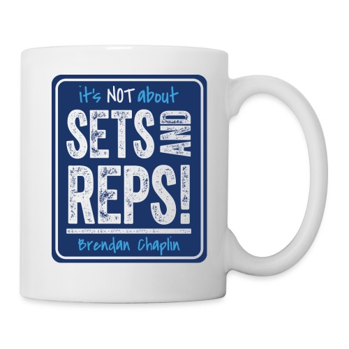 It's NOT about SETS AND REPS - Mug