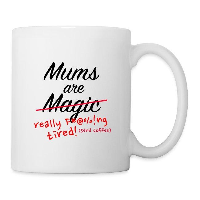 Mums are Magic ... really F * @%! Ng tired!