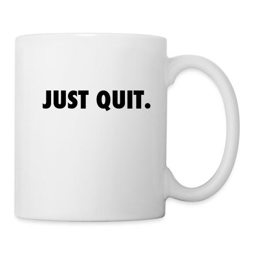 just quit. - Taza